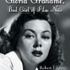 Robert J. Lentz: Gloria Grahame, Bad Girl of Film Noir