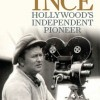 Brian Taves: Thomas Ince – Hollywood's Independent Pioneer