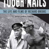 Tough as Nails. The Life and Films of Richard Brooks