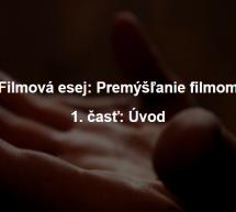 Filmová esej: Premýšľanie filmom (1. časť)