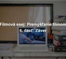 Filmová esej: Premýšľanie filmom (6. časť)
